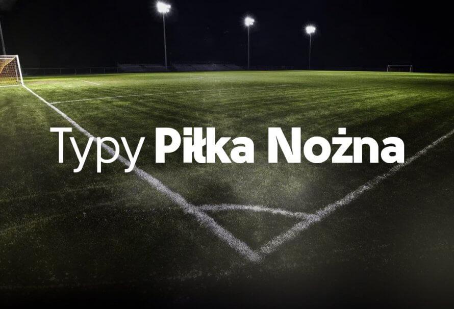 Typy piłka nożna – wejdź po analizy i propozycje bukmacherskie